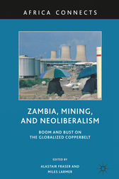 Zambia, Mining, and Neoliberalism by A. Fraser