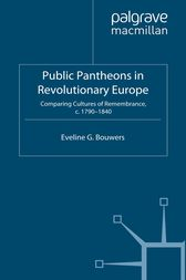 Public Pantheons in Revolutionary Europe by E. Bouwers
