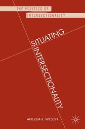 Situating Intersectionality by Angelia R. Wilson