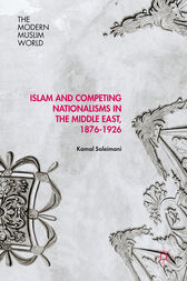 Islam and Competing Nationalisms in the Middle East, 1876-1926 by Kamal Soleimani