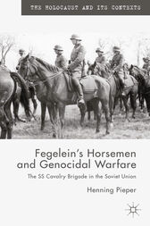 Fegelein's Horsemen and Genocidal Warfare by H. Pieper
