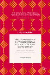 Philosophies of Environmental Education and Democracy: Harris, Dewey, and Bateson on Human Freedoms in Nature by Joseph Watras