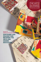 Discourse and Disjuncture between the Arts and Higher Education by Jessica Hoffmann Davis