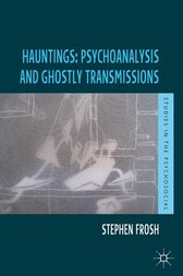 Hauntings: Psychoanalysis and Ghostly Transmissions by Stephen Frosh