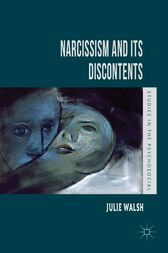 Narcissism and Its Discontents by J. Walsh