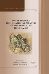 Local History, Transnational Memory in the Romanian Holocaust by V. Glajar
