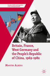 Britain, France, West Germany and the People's Republic of China, 1969–1982 by Martin Albers