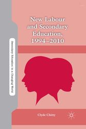New Labour and Secondary Education, 1994-2010 by C. Chitty