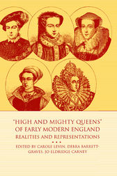 High and Mighty Queens of Early Modern England by Carole Levin