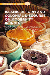 Islamic Reform and Colonial Discourse on Modernity in India by Jose Abraham