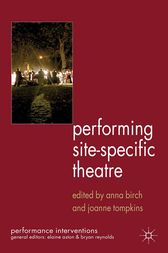 Performing Site-Specific Theatre by A. Birch