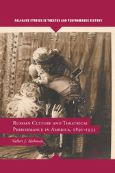 Russian Culture and Theatrical Performance in America, 1891-1933 by V. Hohman