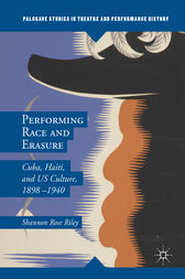 Performing Race and Erasure by Shannon Rose Riley