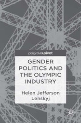 Gender Politics and the Olympic Industry by H. Lenskyj