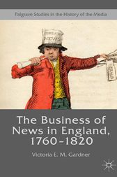 The Business of News in England, 1760–1820 by Victoria E. M. Gardner