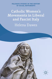 Catholic Women's Movements in Liberal and Fascist Italy by H. Dawes