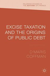 Excise Taxation and the Origins of Public Debt by D'Maris Coffman
