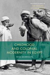 Childhood and Colonial Modernity in Egypt by Heidi Morrison