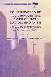 Politicization of Religion, the Power of State, Nation, and Faith by G. Ognjenovic
