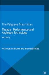 Theatre, Performance and Analogue Technology by Kara Reilly