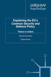 Explaining the EU's Common Security and Defence Policy by X. Kurowska