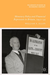 Monetary Policy and Financial Repression in Britain, 1951 - 59 by W. Allen