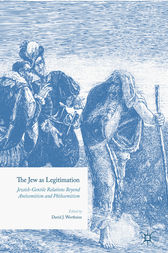 The Jew as Legitimation: Jewish-Gentile Relations Beyond Antisemitism and Philosemitism