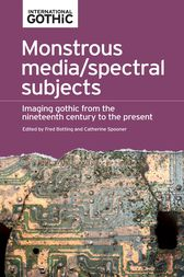 Monstrous media/spectral subjects: Imaging Gothic from the nineteenth century to the present