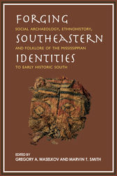 Forging Southeastern Identities by Gregory A. Waselkov