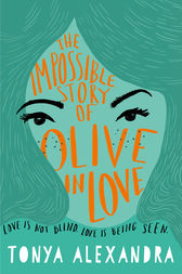 The Impossible Story Of Olive In Love by Tonya Alexandra