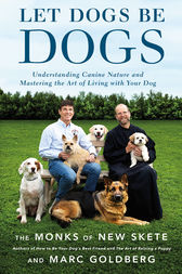 Let Dogs Be Dogs by The Monks of New Skete;  Marc Goldberg