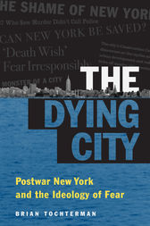 The Dying City: Postwar New York and the Ideology of Fear