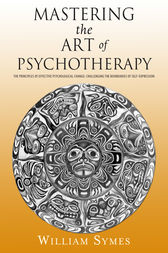 Mastering the Art of Psychotherapy by William Symes