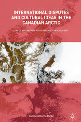 International Disputes and Cultural Ideas in the Canadian Arctic: Arctic Sovereignty in the National Consciousness
