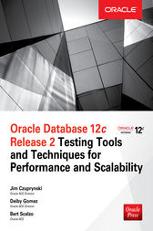 Oracle Database 12c Release 2 Testing Tools and Techniques for Performance and Scalability by Jim Czuprynski