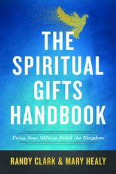 The Spiritual Gifts Handbook by Randy Clark