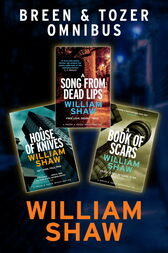 Breen & Tozer Investigation Omnibus: A Song from Dead Lips, A House of Knives, A Book of Scars by William Shaw