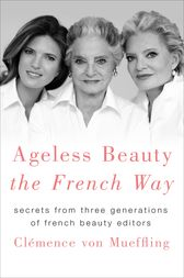 Ageless Beauty the French Way by Clemence von Mueffling