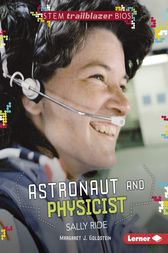 Astronaut and Physicist Sally Ride by Margaret J. Goldstein