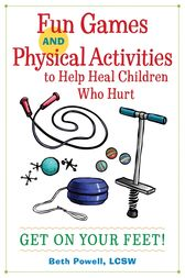 Fun Games and Physical Activities to Help Heal Children Who Hurt by Beth Powell