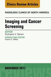 Imaging and Cancer Screening, An Issue of Radiologic Clinics of North America by Dushyant V Sahani