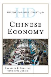 Historical Dictionary of the Chinese Economy by Lawrence R. Sullivan
