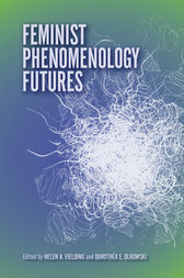 Feminist Phenomenology Futures by Helen A. Fielding