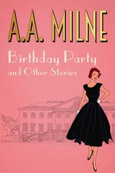 Birthday Party, The by A. A. Milne