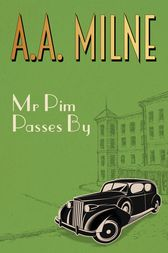 Mr Pim Passes By by A. A. Milne