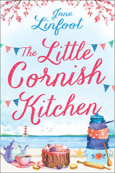 The Little Cornish Kitchen: A heartwarming and funny romance set in Cornwall by Jane Linfoot