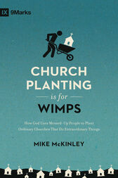 Church Planting Is for Wimps (Redesign) by Mike McKinley