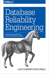 Database Reliability Engineering by Laine Campbell