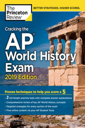 Cracking the AP World History Exam, 2019 Edition: Practice Tests & Proven Techniques to Help You Score a 5