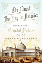 The Finest Building in America: The New York Crystal Palace, 1853-1858